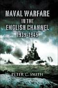 Cover-Bild zu Naval Warfare in the English Channel, 1939-1945 (eBook) von Smith, Peter C.
