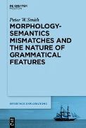 Cover-Bild zu Morphology-Semantics Mismatches and the Nature of Grammatical Features (eBook) von Smith, Peter W.