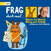 Cover-Bild zu Flessner, Bernd: Frag doch mal . die Maus! Wissen für Kinder: Alltag und Technik (Audio Download)
