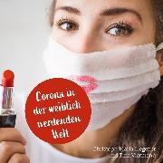 Cover-Bild zu Liegener, Christoph-Maria: Corona in der weiblich werdenden Welt (Audio Download)