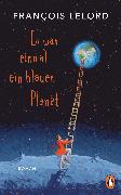 Cover-Bild zu Es war einmal ein blauer Planet (eBook) von Lelord, François
