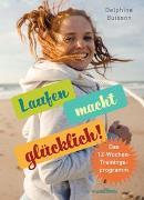 Cover-Bild zu Laufen macht glücklich (loslaufen, glücklich werden, effektiv das Wohlbefinden steigern) von Buisson, Delphine