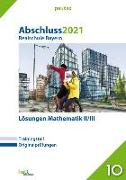 Cover-Bild zu Abschluss 2021 - Realschule Bayern Lösungen Mathematik II/III