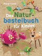 Cover-Bild zu Das Naturbastelbuch für Kinder. 41 Projekte zum Basteln mit allem, was Wald, Wiese und Strand hergeben von Hayes, Fiona