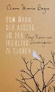 Cover-Bild zu Vom Mann, der auszog, um den Frühling zu suchen von Bagus, Clara Maria