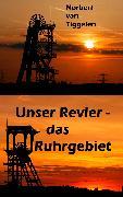 Cover-Bild zu Unser Revier - das Ruhrgebiet (eBook) von Tiggelen, Norbert van