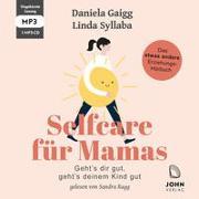 Cover-Bild zu Gaigg, Daniela: Selfcare für Mamas: Geht's dir gut, geht's deinem Kind gut. Das etwas andere Erziehungsbuch