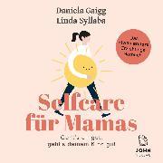 Cover-Bild zu Gaigg, Daniela: Selfcare für Mamas: Geht's dir gut, geht's deinem Kind gut. Das etwas andere Erziehungsbuch (Audio Download)