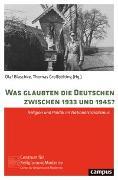 Cover-Bild zu Blaschke, Olaf (Hrsg.): Was glaubten die Deutschen zwischen 1933 und 1945?