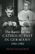 Cover-Bild zu Ruff, Mark Edward: Battle for the Catholic Past in Germany, 1945-1980 (eBook)