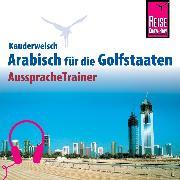 Cover-Bild zu Reise Know-How Kauderwelsch AusspracheTrainer Arabisch für die Golfstaaten (Audio Download) von Krasa, Daniel