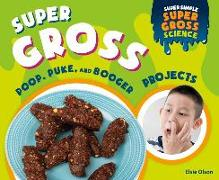 Cover-Bild zu Olson, Elsie: Super Gross Poop, Puke, and Booger Projects