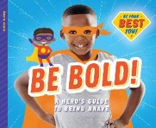 Cover-Bild zu Olson, Elsie: Be Bold!: A Hero's Guide to Being Brave