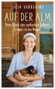 Cover-Bild zu Barbarino, Julia: Auf der Alm - Vom Glück des einfachen Lebens
