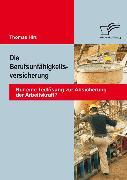 Cover-Bild zu Die Berufsunfähigkeitsversicherung: Nur eine Teillösung zur Absicherung der Arbeitskraft? (eBook) von Hirt, Thomas