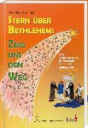 Cover-Bild zu Stern über Bethlehem: Zeig uns den Weg von Hitzelberger, Peter (Hrsg.)