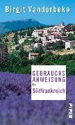 Cover-Bild zu Vanderbeke, Birgit: Gebrauchsanweisung für Südfrankreich (eBook)