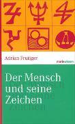 Cover-Bild zu Frutiger, Adrian: Der Mensch und seine Zeichen