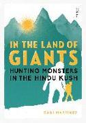 Cover-Bild zu In the Land of Giants: Hunting Monsters in the Hindu Kush von Martínez, Gabi