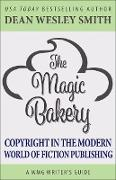 Cover-Bild zu Smith, Dean Wesley: The Magic Bakery: Copyright in the Modern World of Fiction Publishing (WMG Writer's Guides, #13) (eBook)