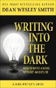 Cover-Bild zu Smith, Dean Wesley: Writing into the Dark: How to Write a Novel Without an Outline (WMG Writer's Guides, #6) (eBook)
