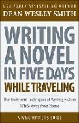 Cover-Bild zu Smith, Dean Wesley: Writing a Novel in Five Days While Traveling (WMG Writer's Guides, #14) (eBook)