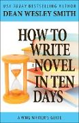 Cover-Bild zu Smith, Dean Wesley: How to Write a Novel in Ten Days (WMG Writer's Guides, #3) (eBook)