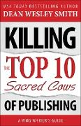 Cover-Bild zu Smith, Dean Wesley: Killing the Top Ten Sacred Cows of Publishing (WMG Writer's Guides, #2) (eBook)