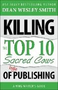 Cover-Bild zu Smith, Dean Wesley: Killing the Top Ten Sacred Cows of Indie Publishing (WMG Writer's Guides, #4) (eBook)