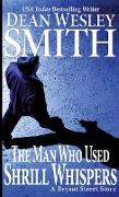 Cover-Bild zu Smith, Dean Wesley: The Man Who Used Shrill Whispers: A Bryant Street Story (eBook)