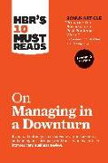 """Cover-Bild zu HBR's 10 Must Reads on Managing in a Downturn, Expanded Edition (with bonus article """"Preparing Your Business for a Post-Pandemic World"""" by Carsten Lund Pedersen and Thomas Ritter) von Review, Harvard Business"""