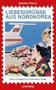 Cover-Bild zu Traavik, Morten: Liebesgrüße aus Nordkorea (eBook)