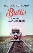 Cover-Bild zu Kreutzkamp, Dieter: Bulli! Freiheit auf vier Rädern (eBook)