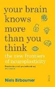 Cover-Bild zu Your Brain Knows More Than You Think: The New Frontiers of Neuroplasticity von Birbaumer, Niels