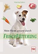 Cover-Bild zu Mein Hund gesund durch Frischfütterung von Balzer, Martina