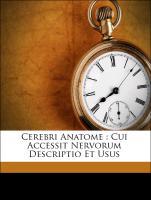 Cover-Bild zu Cerebri Anatome : Cui Accessit Nervorum Descriptio Et Usus