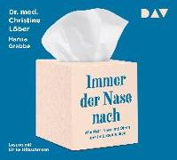 Cover-Bild zu Löber, Christine: Immer der Nase nach. Wie Hals, Nase und Ohren uns im Leben lenken