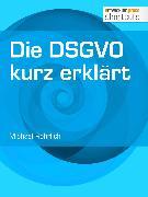 Cover-Bild zu Rohrlich, Michael: Die DSGVO kurz erklärt (eBook)