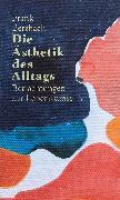 Cover-Bild zu Die Ästhetik des Alltags von Berzbach, Frank