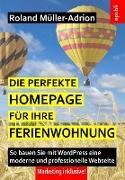 Cover-Bild zu Die perfekte Homepage für Ihre Ferienwohnung (eBook) von Müller-Adrion, Roland