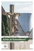 Cover-Bild zu Arbeit als Gottesdienst? (eBook) von Rehm, Johannes (Hrsg.)