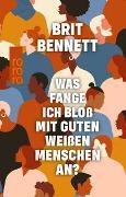Cover-Bild zu Bennett, Brit: Was fange ich bloß mit guten weißen Menschen an?