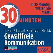 Cover-Bild zu 30 Minuten Gewaltfreie Kommunikation (Audio Download) von Hardieß, Torsten