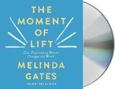 Cover-Bild zu The Moment of Lift: How Empowering Women Changes the World von Gates, Melinda (Gelesen)