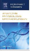 Cover-Bild zu Kompaktwissen Anatomie Physiologie Erkrankungen von Elsevier GmbH (Hrsg.)