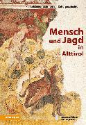 Cover-Bild zu Mensch und Jagd in Alttirol von Rabanser, Hansjörg
