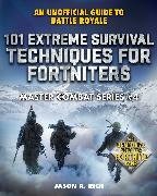 Cover-Bild zu 101 Extreme Survival Techniques for Fortniters (eBook)