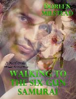Cover-Bild zu eBook Walking to the Six Gun Samurai: A Mail Order Bride Romance