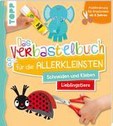 Cover-Bild zu Das Verbastelbuch für die Allerkleinsten Schneiden und Kleben. Meine Lieblingstiere von Schwab, Ursula