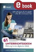 Cover-Bild zu 61 Unterrichtsideen Bildung in der digitalen Welt (eBook) von Blume, Bob (Hrsg.)